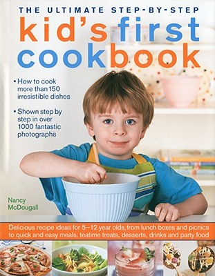 The Ultimate Step-By-Step Kid's First Cookbook By McDougall, Nancy