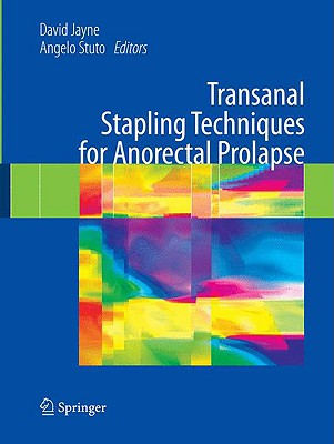 Transanal Stapling Techniques for Anorectal Prolapse By Jayne, David (EDT)/ Stuto, Angelo (EDT)